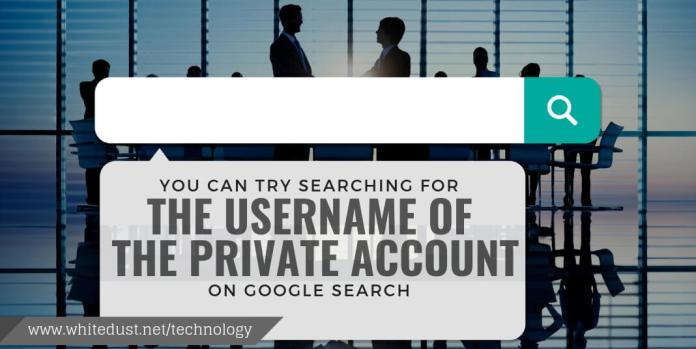 You can try searching for the username of the private account on Google search