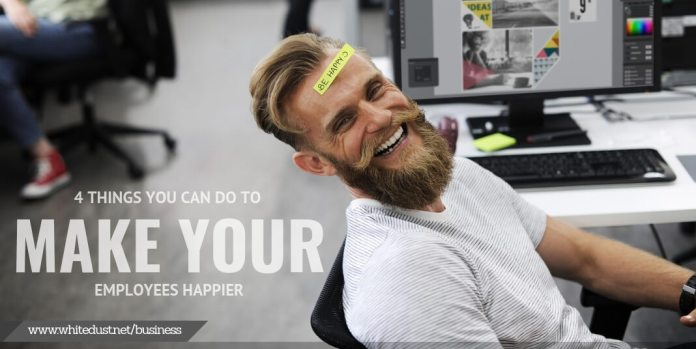 4 Things You Can Do To Make Your Employees Happier