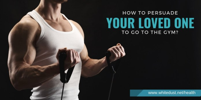 How to persuade your loved one to go to the gym?