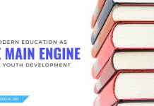 MODERN EDUCATION AS THE MAIN ENGINE OF YOUTH DEVELOPMENT AND THE IMPACT IT HAS ON THE SOCIETY