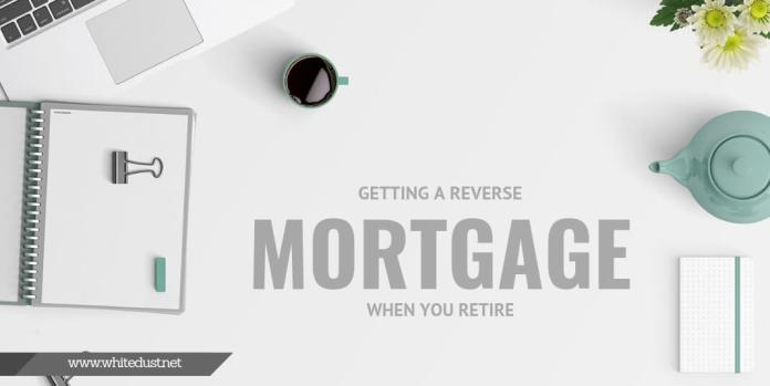 Getting a Reverse Mortgage When You Retire