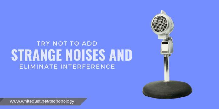 TRY NOT TO ADD STRANGE NOISES AND ELIMINATE INTERFERENCE