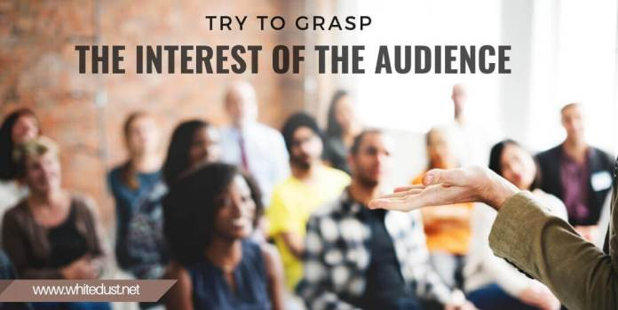 try to grasp the interest of the audience