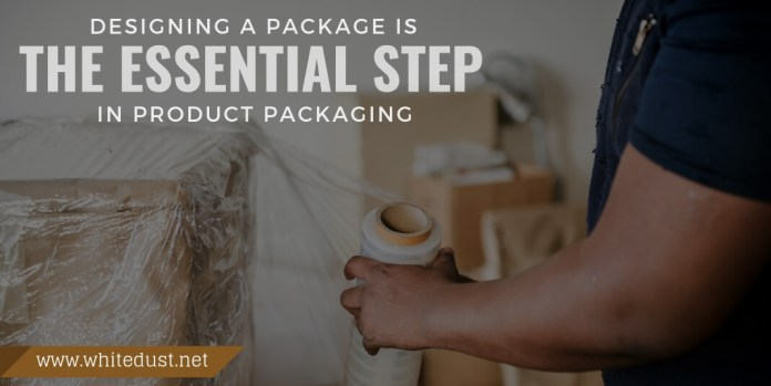 Designing a package is the essential step in product packaging