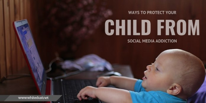 Ways to Protect Your Child from Social Media Addiction