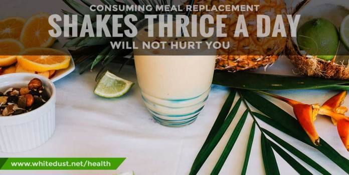 Consuming-Meal-Replacement-Shakes-thrice-a-day-will-not-hurt-you