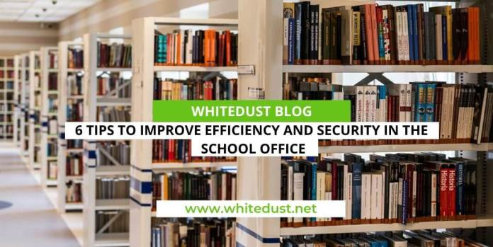 6 Tips to Improve Efficiency and Security in the School Office
