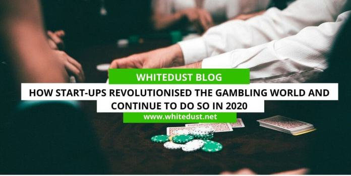 How Start-ups Revolutionised the Gambling World and Continue to Do So in 2020