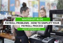 Payroll Problems - How To Simplify Your Payroll Process