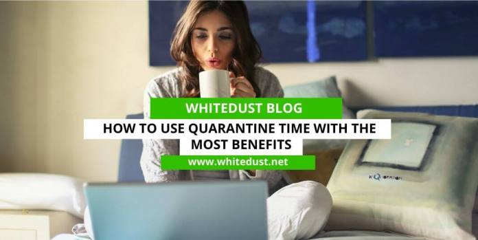 How to Use Quarantine Time with the Most Benefits