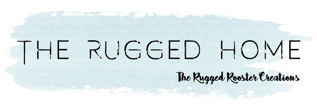 The Rugged Rooster Creations, The Rugged Home Blog