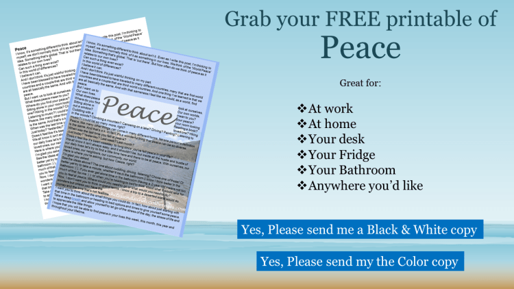 Grab your free printable of Peace. A reminder you can put at your desk or on your fridge.