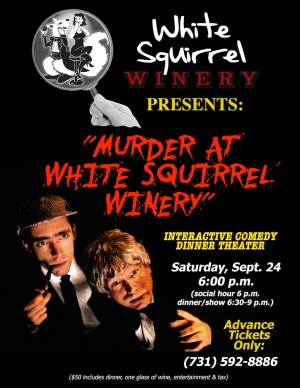 """Murder at White Squirrel Winery"" interactive Comedy Dinner Theater. Sat. Sept. 14."