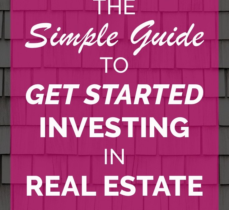 Want to Get Started in Real Estate Investing for the First Time?