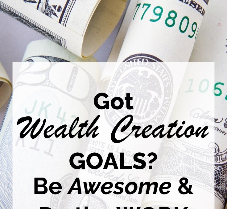 Got Wealth Creation Goals? Be Awesome and Do the Work
