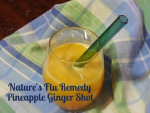 Nature's Flu Remedy Recipe ~ Pineapple Ginger Lemon Shot
