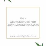 Acupuncture for Autoimmune Diseases: TCM & First Treatments