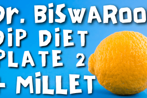 Dr. Biswaroop Roy – Design Your Perfect DIP Diet With MILLET