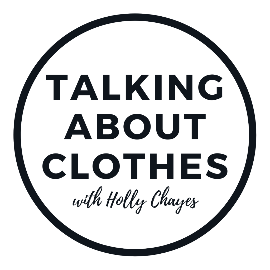 Talking About Clothes with Holly Chayes the podcast