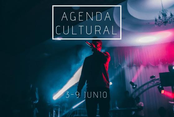 AGENDA CULTURAL | ¿Qué hacer del 3 al 9 de junio?