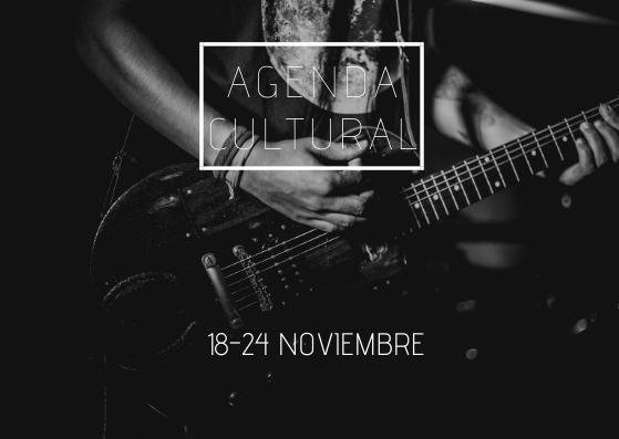 AGENDA CULTURAL | ¿Qué hacer del 18 al 24 de noviembre?