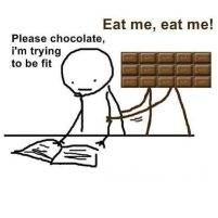 Please chocolate I'm trying to be fit
