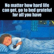 Go to bed grateful for all that you have