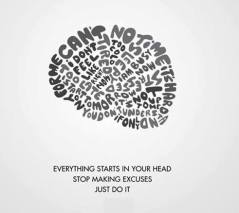 Everything-starts-in-your-head-stop-making-excuses-just-do-it1