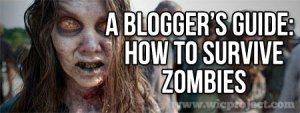A Blogger's Guide: How to Survive Zombies