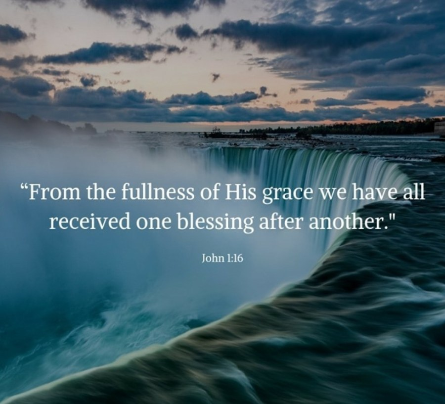 From the fullness of His grace we have all received one blessing after another - John 1:16