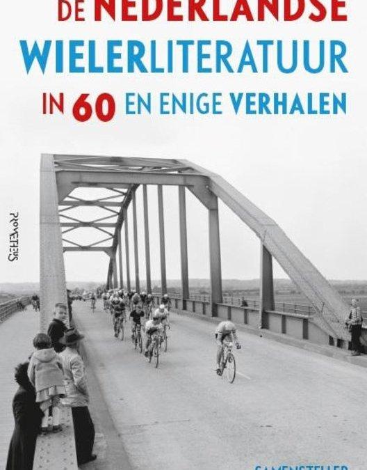 De Nederlandse wielerliteratuur in 60 en enige verhalen – Arthur van den Boogaard