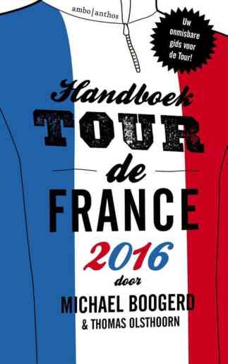 Handboek Tour de France 2016 – Michael BoogerdThomas Olsthoorn