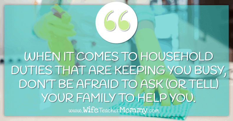 """When it comes to household duties that are keeping you busy, don't be afraid to ask (or tell) your family to help you. Us moms tend to carry a lot of the weight on our shoulders when we don't need to. If you can get help in doing it, take advantage of it and enjoy."""