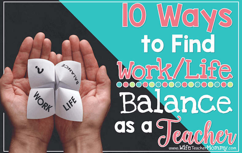 10 Ways to Find Work/Life Balance as a Teacher