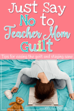 Just Say No to Teacher Mom Guilt
