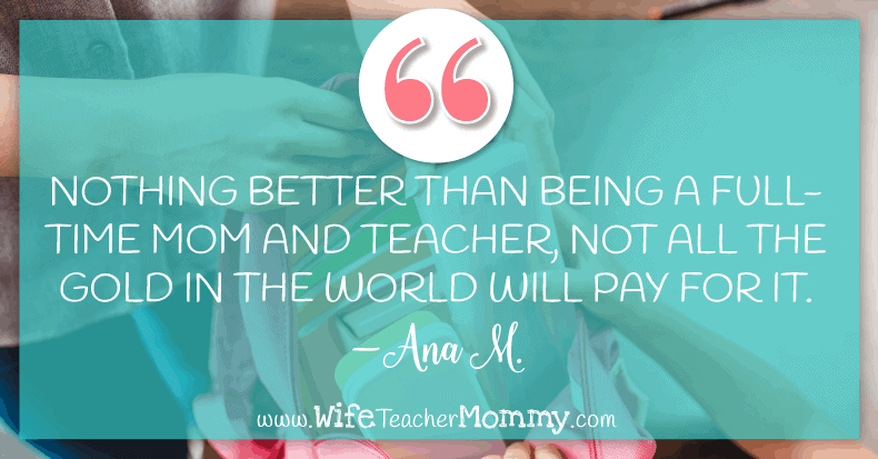 There is nothing better than being a full time mom and teacher