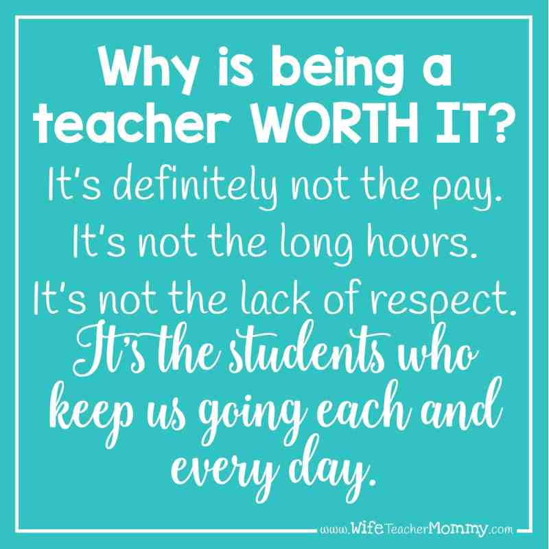 Why is being a teacher worth it? It's definitely not the pay. It's not the long hours. It's not the lack of respect. It's the students who keep us going each and every day.