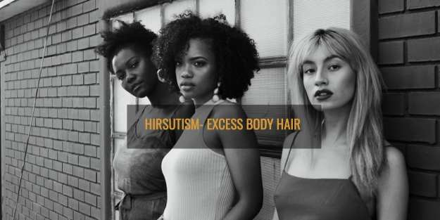HIRSUTISM, EXCESS BODY HAIR IN FEMALE