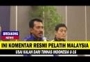 MENGEJUTKAN!! KALAH DARI INDONESIA, BEGINI KOMENTAR RESMI PELATIH MALAYSIA