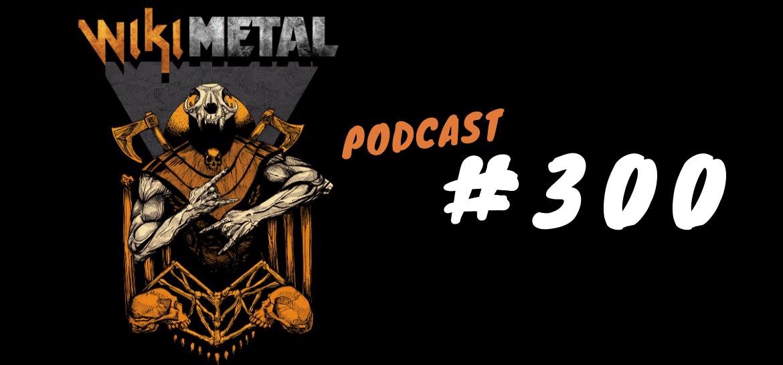 Podcast Wikimetal episódio 300