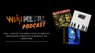 Wikimetal 322 Piece of Mind, Fear of the Dark e Minutes To Midnight