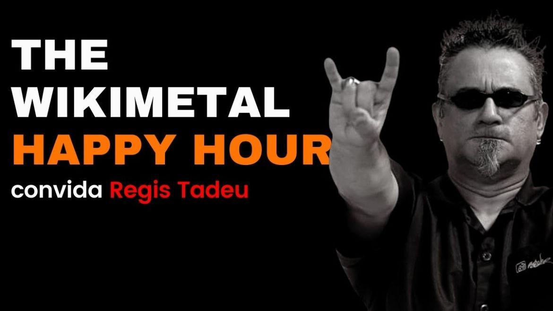 The Wikimetal Happy Hour com Regis Tadeu