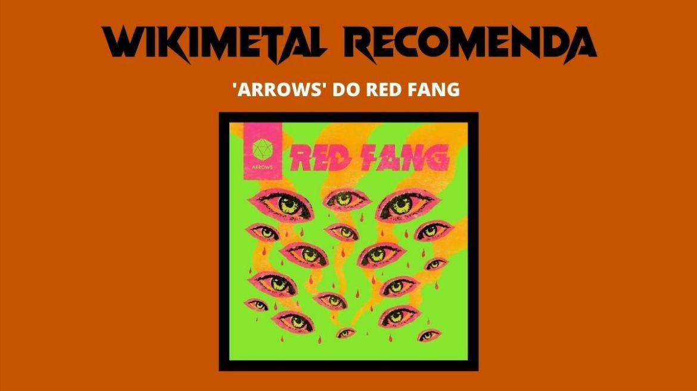 Wikimetal Recomenda Arrows do Red Fang