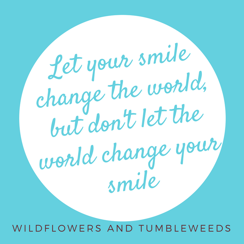 Let Your Smile Change The World Wildflowers Tumbleweeds