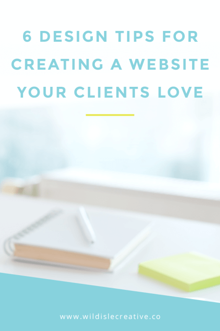 6 Web Design Tips for Creating a Website Your Clients Love