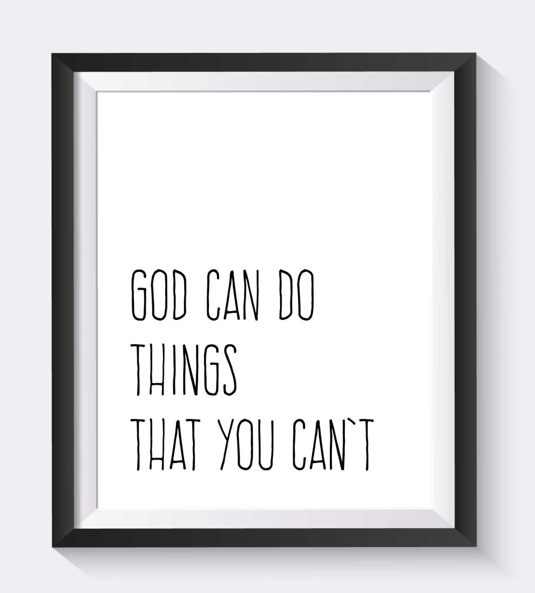 Get your FREE 8x10 PRINTABLE: God can do things that you can't (Let Go and Trust in God)