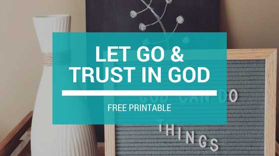 Let Go and Trust in God + FREE PRINTABLE