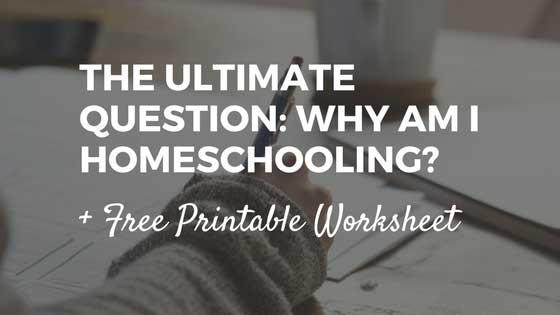 WHY Am I Homeschooling? + FREE Printable Worksheet