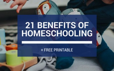 21 Benefits of Homeschooling + FREE Printable