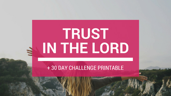 Trust in the Lord + 30-Day Trust Challenge FREE Printable